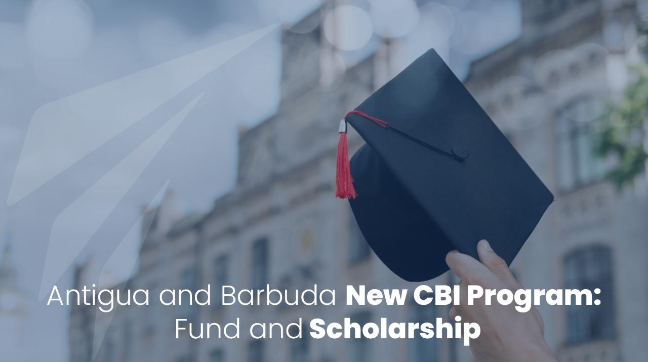 Antigua and Barbuda New CBI Program: Fund and Scholarship